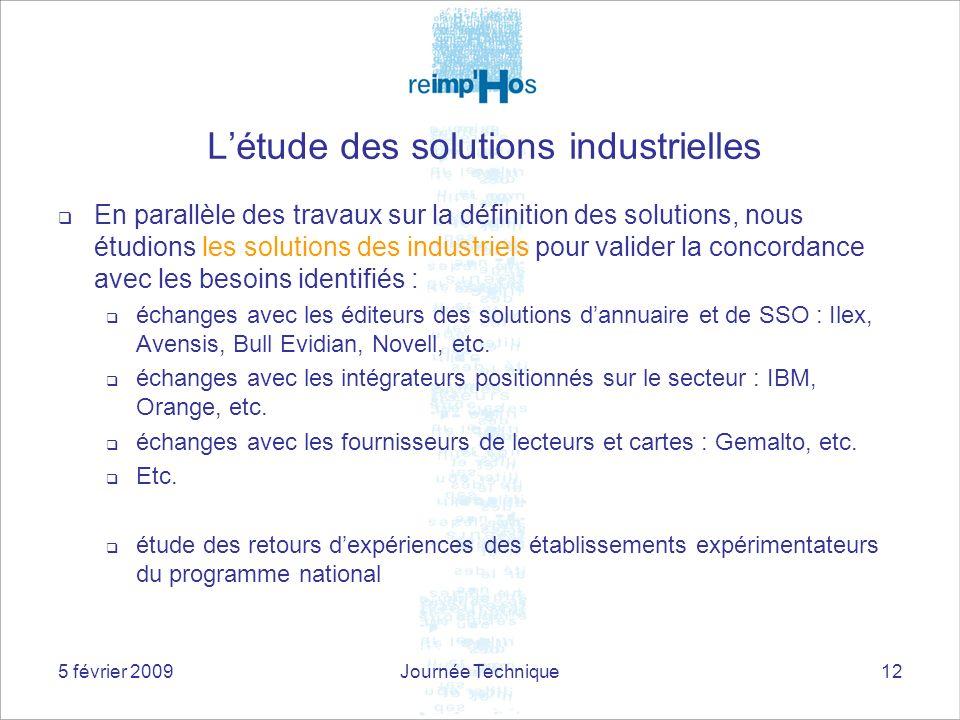 5 février 2009Journée Technique12 Létude des solutions industrielles En parallèle des travaux sur la définition des solutions, nous étudions les solut
