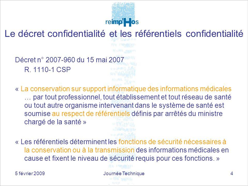 5 février 2009Journée Technique4 Décret n° 2007-960 du 15 mai 2007 R. 1110-1 CSP « La conservation sur support informatique des informations médicales