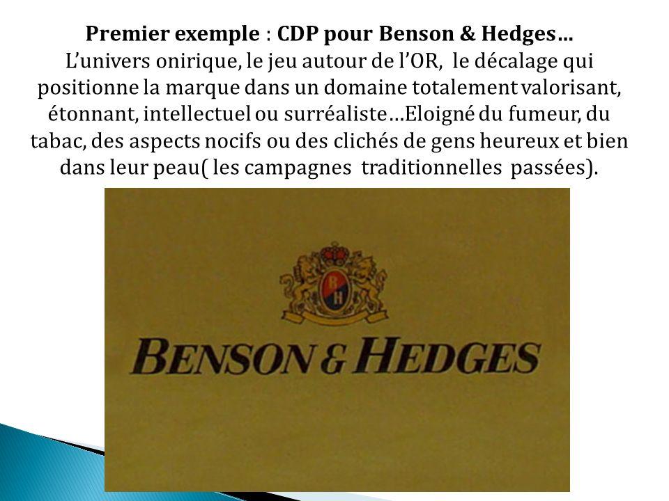 Premier exemple : CDP pour Benson & Hedges… Lunivers onirique, le jeu autour de lOR, le décalage qui positionne la marque dans un domaine totalement v