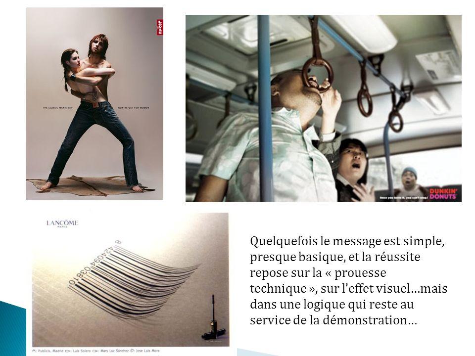 Quelquefois le message est simple, presque basique, et la réussite repose sur la « prouesse technique », sur leffet visuel…mais dans une logique qui r