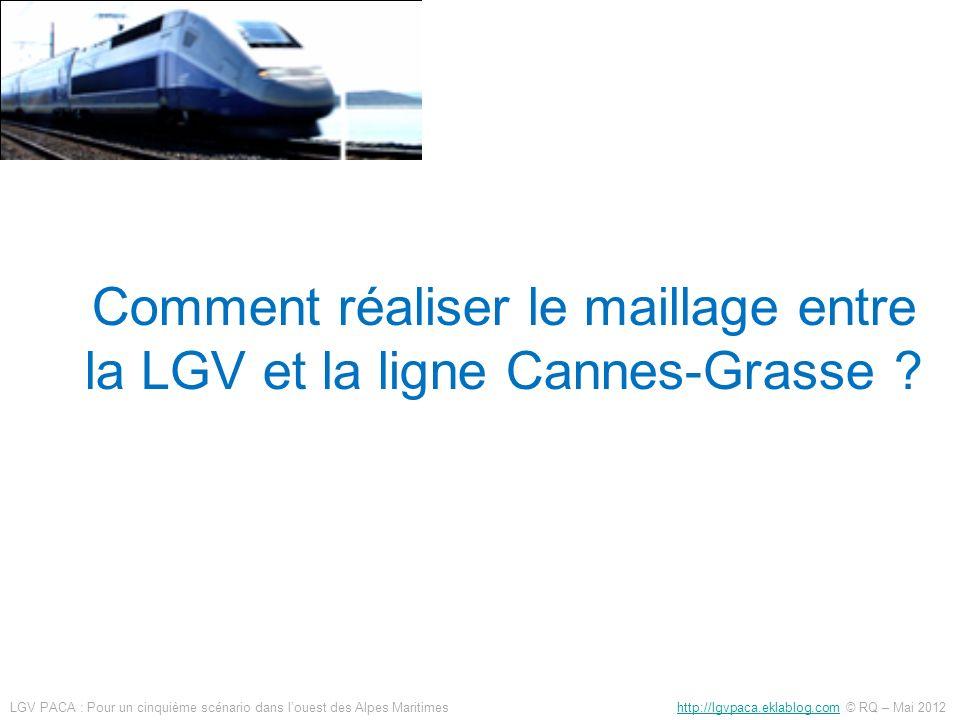 Comment réaliser le maillage entre la LGV et la ligne Cannes-Grasse ? LGV PACA : Pour un cinquième scénario dans louest des Alpes Maritimes http://lgv
