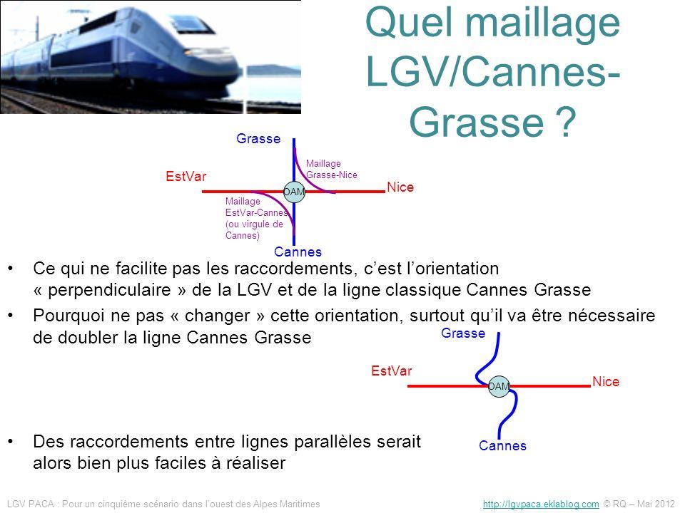 Quel maillage LGV/Cannes- Grasse ? Ce qui ne facilite pas les raccordements, cest lorientation « perpendiculaire » de la LGV et de la ligne classique
