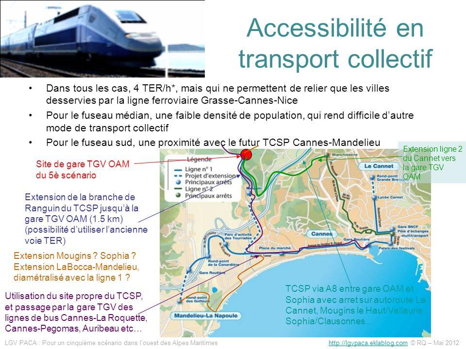 Accessibilité en transport collectif Quel que soit les choix de desserte TC de la future gare OAM, ils seront dautant plus faciles à mettre en place que la gare se situera en zone « dense » Une gare TGV entraîne un afflux de voitures, mais pas suffisamment de déplacements à elle seule pour justifier un TC (voir les nombreux exemples de gares TGV excentrées où les navettes routières sont « vides » avec le cercle vicieux desserte déficitaire -> prix du billet élevé -> fréquence insuffisante -> usagers qui préfèrent utiliser leur voiture) La gare TGV doit venir renforcer lutilisation dun TCSP… qui aurait pu exister sans elle, à limage de celui prévu sur Cannes Elle peut alors devenir un pôle multimodal qui structure le futur réseau de TC, mais jamais dans le but de sa seule desserte LGV PACA : Pour un cinquième scénario dans louest des Alpes Maritimes http://lgvpaca.eklablog.com © RQ – Mai 2012http://lgvpaca.eklablog.com