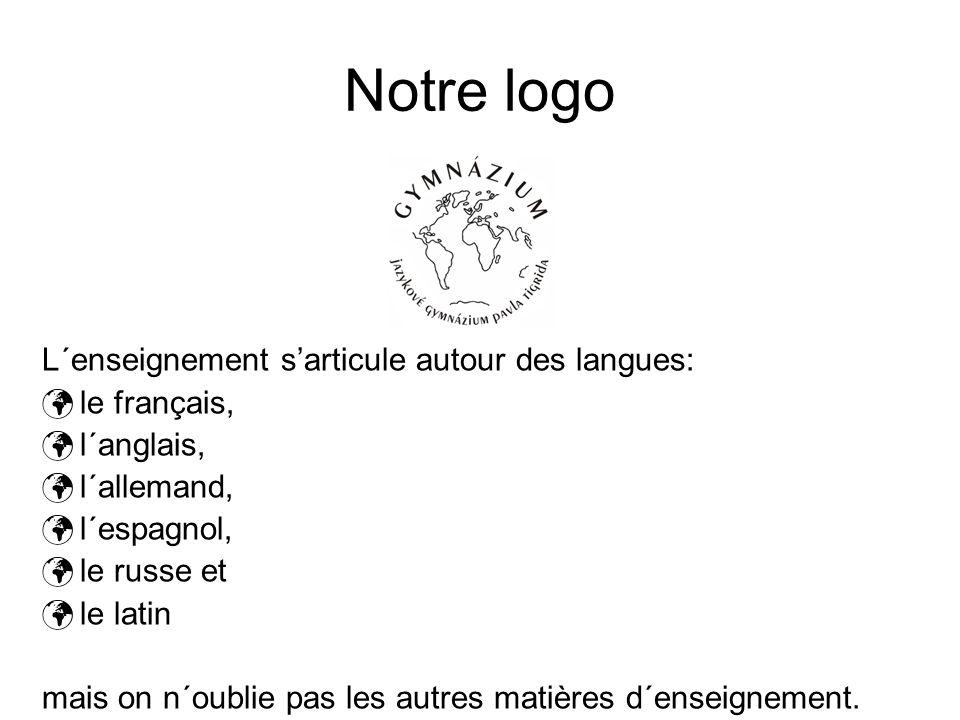 Notre logo L´enseignement sarticule autour des langues: le français, l´anglais, l´allemand, l´espagnol, le russe et le latin mais on n´oublie pas les autres matières d´enseignement.