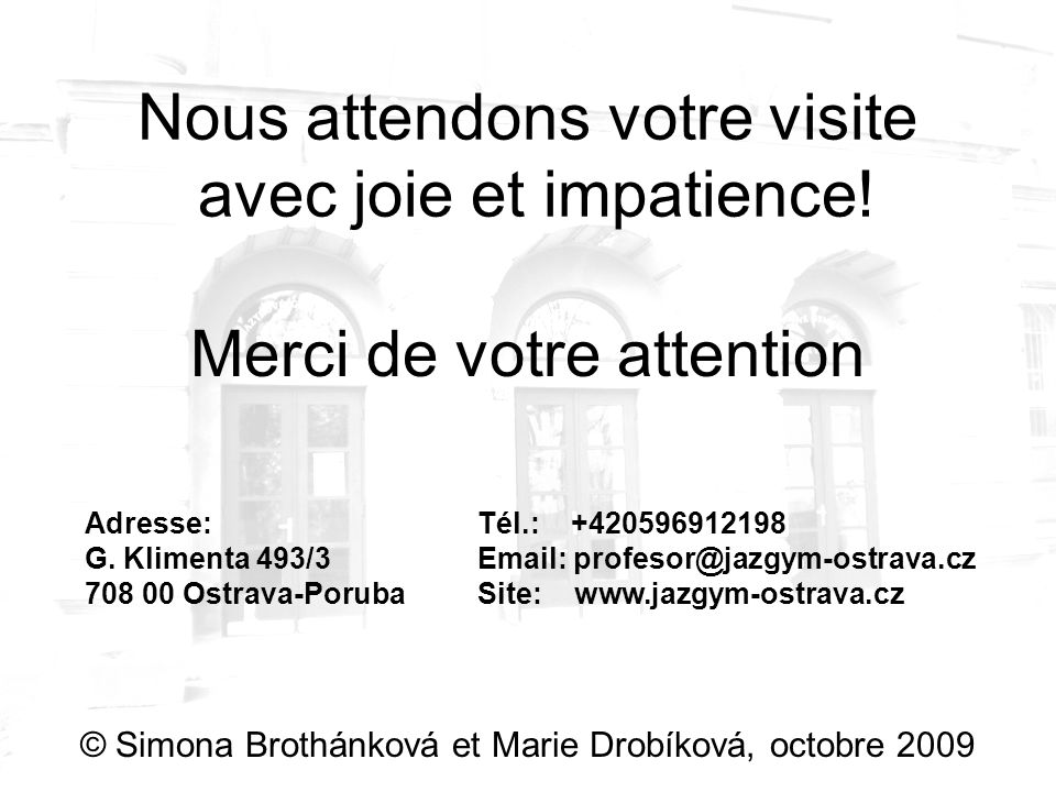 Merci de votre attention © Simona Brothánková et Marie Drobíková, octobre 2009 Adresse: G.