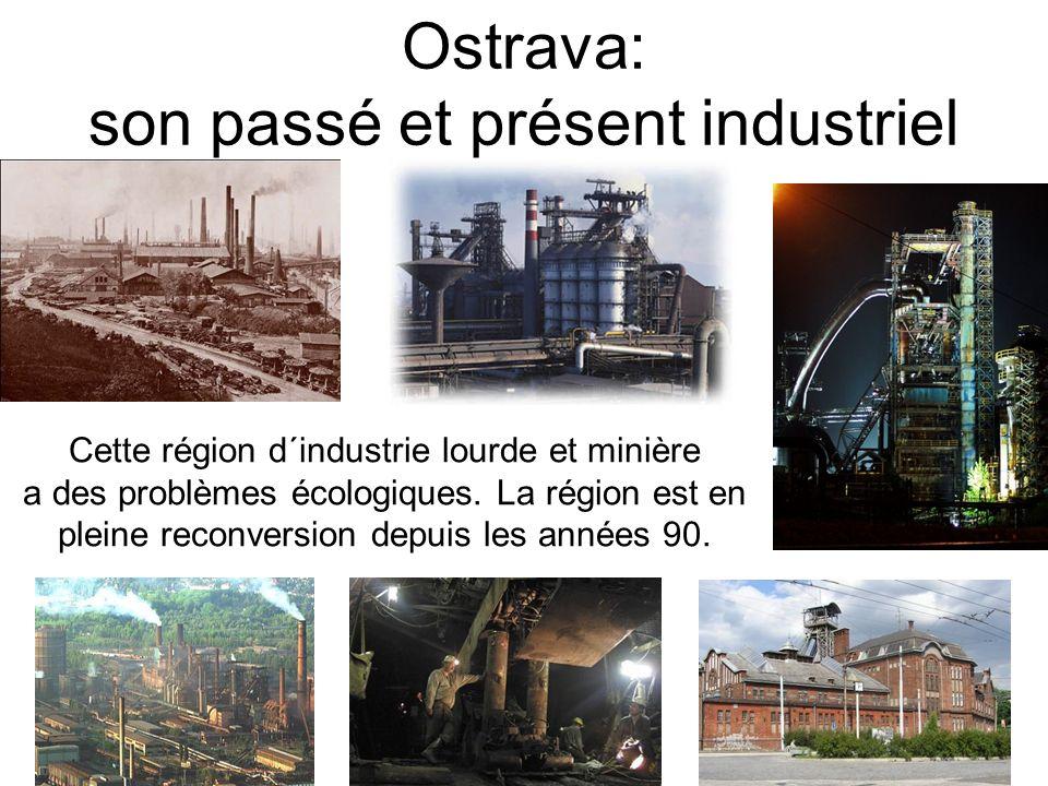 Ostrava: son passé et présent industriel Cette région d´industrie lourde et minière a des problèmes écologiques. La région est en pleine reconversion