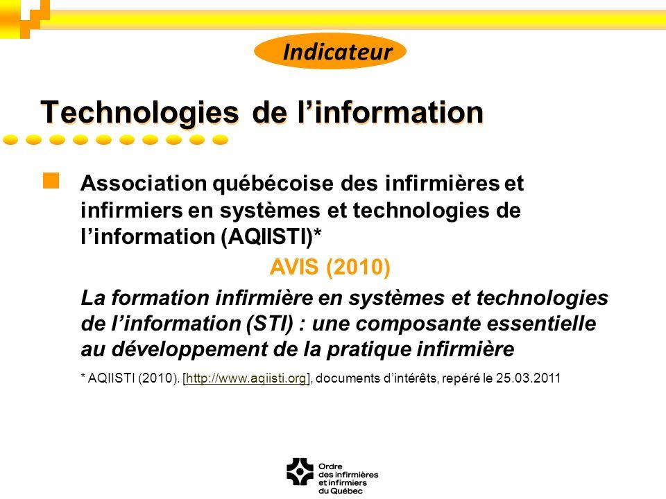 Association québécoise des infirmières et infirmiers en systèmes et technologies de linformation (AQIISTI)* AVIS (2010) La formation infirmière en systèmes et technologies de linformation (STI) : une composante essentielle au développement de la pratique infirmière * AQIISTI (2010).