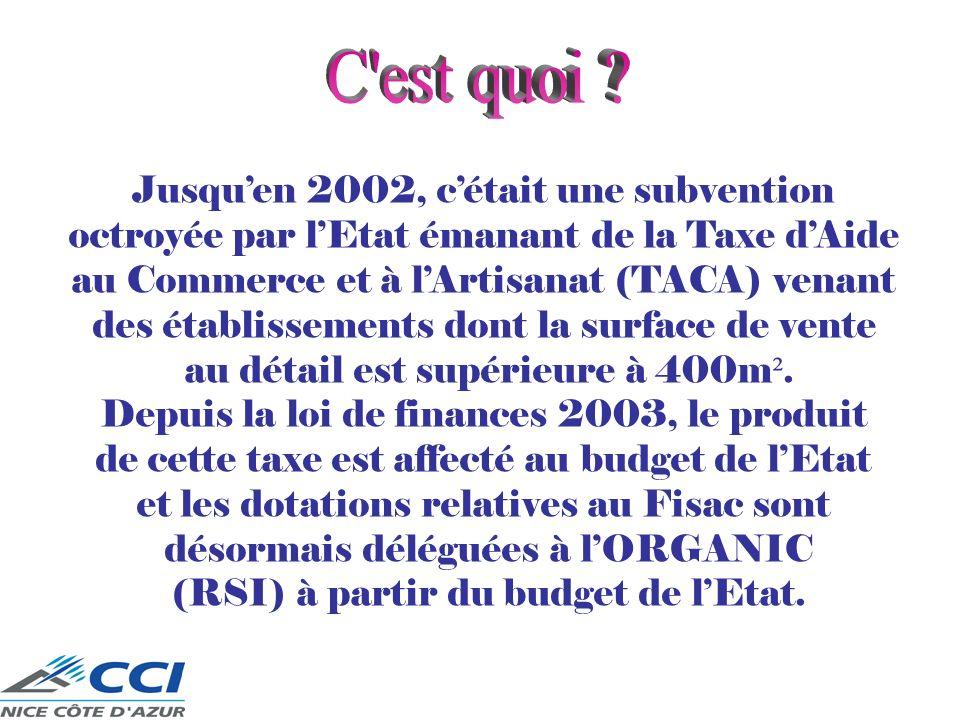 Jusquen 2002, cétait une subvention octroyée par lEtat émanant de la Taxe dAide au Commerce et à lArtisanat (TACA) venant des établissements dont la s