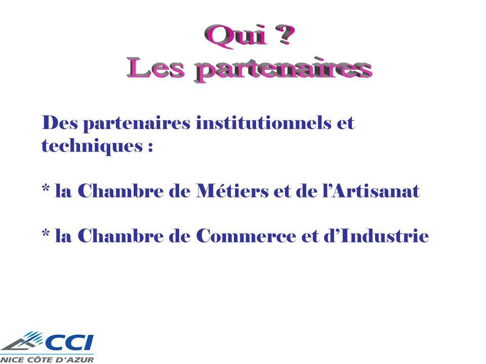 Des partenaires institutionnels et techniques : * la Chambre de Métiers et de lArtisanat * la Chambre de Commerce et dIndustrie