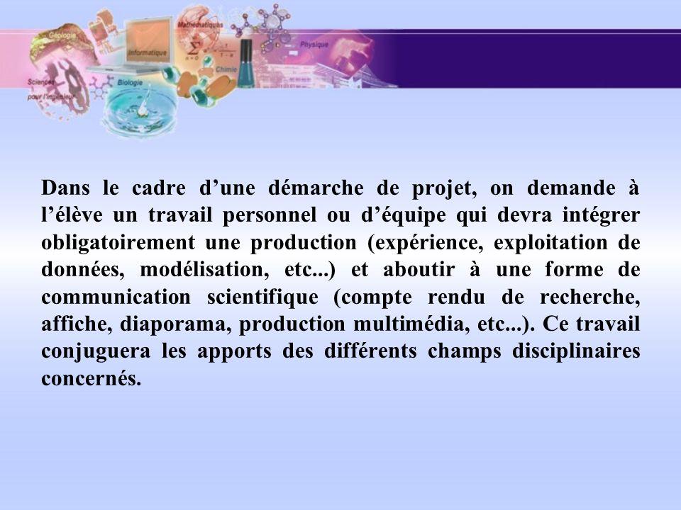 Dans le cadre dune démarche de projet, on demande à lélève un travail personnel ou déquipe qui devra intégrer obligatoirement une production (expérien