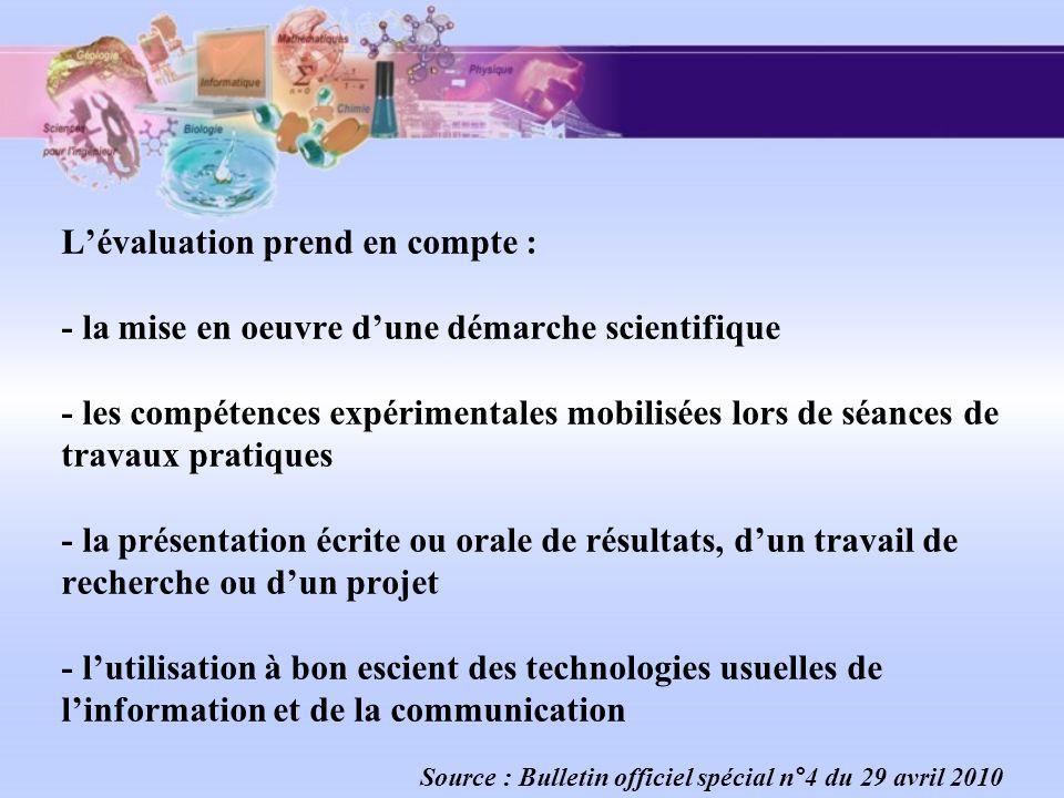 Lévaluation prend en compte : - la mise en oeuvre dune démarche scientifique - les compétences expérimentales mobilisées lors de séances de travaux pr