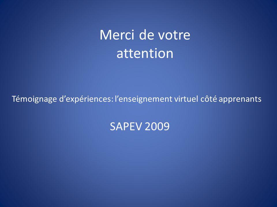 Témoignage dexpériences: lenseignement virtuel côté apprenants SAPEV 2009 Merci de votre attention