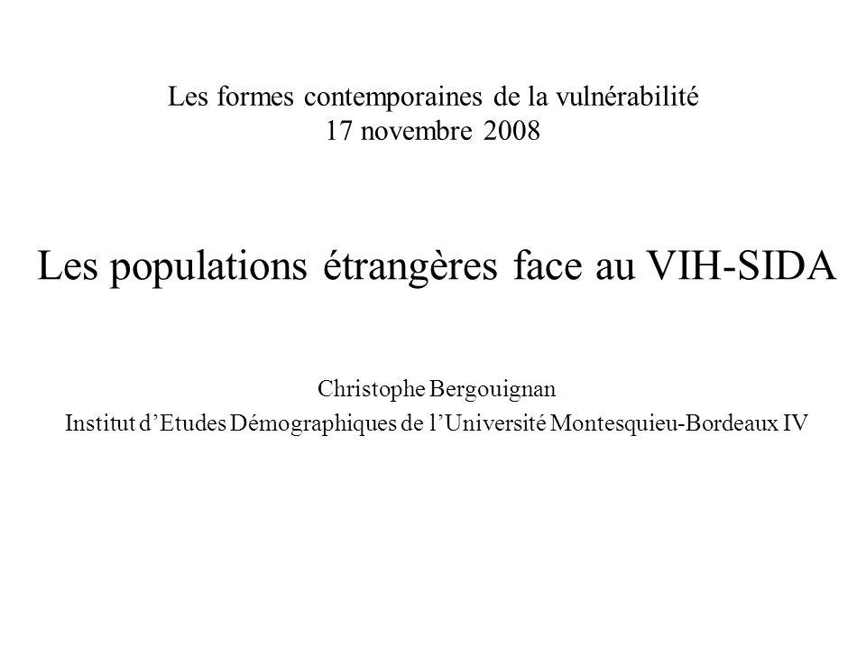 Les formes contemporaines de la vulnérabilité 17 novembre 2008 Christophe Bergouignan Institut dEtudes Démographiques de lUniversité Montesquieu-Bordeaux IV Les populations étrangères face au VIH-SIDA