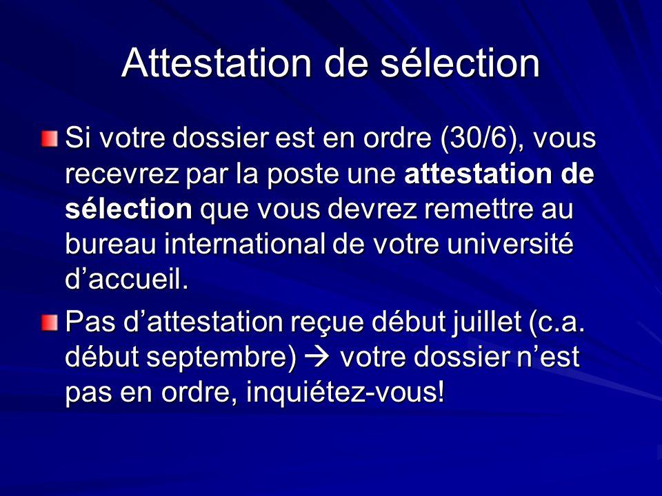 Attestation de sélection Si votre dossier est en ordre (30/6), vous recevrez par la poste une attestation de sélection que vous devrez remettre au bureau international de votre université daccueil.