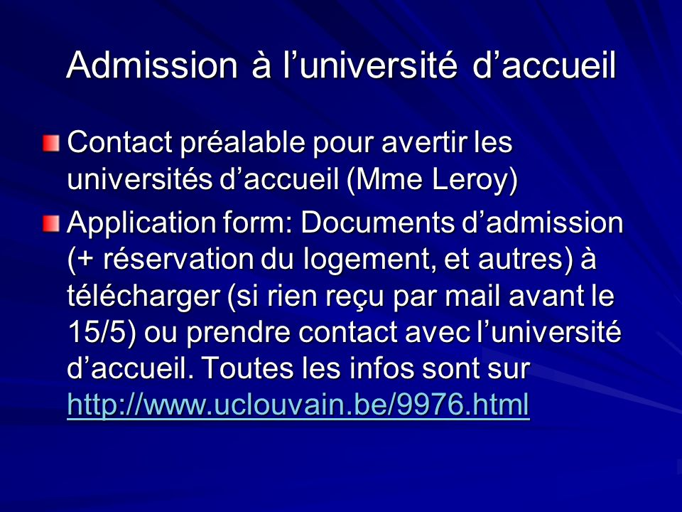 Admission à luniversité daccueil Contact préalable pour avertir les universités daccueil (Mme Leroy) Application form: Documents dadmission (+ réserva