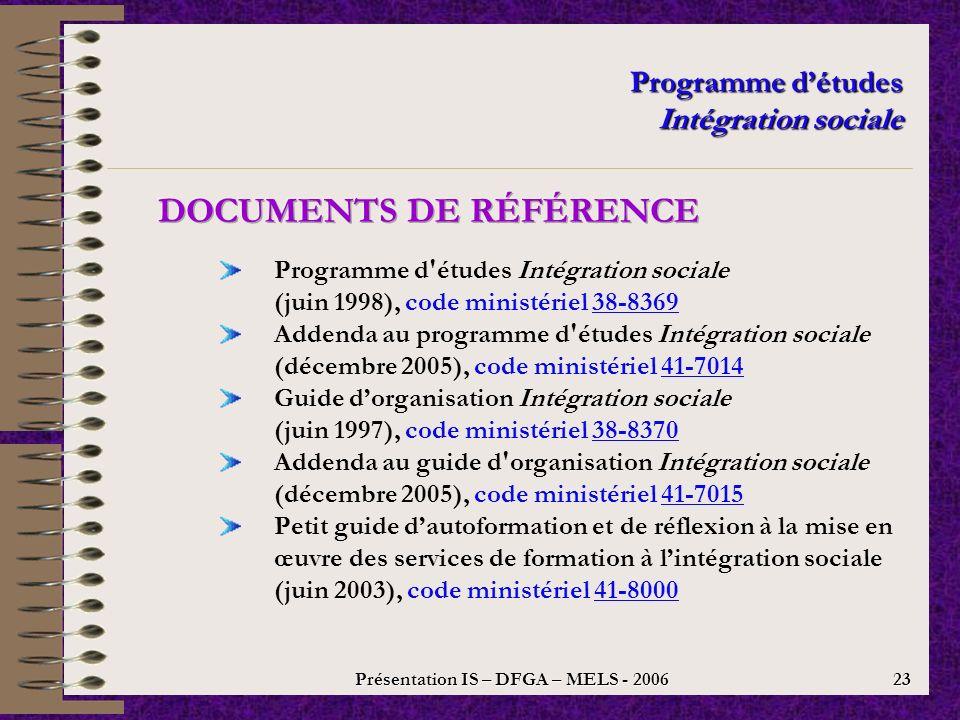 Présentation IS – DFGA – MELS - 2006 22 Programme détudes Intégration sociale La collaboration entre lécole, la famille et la communauté savère essentielle pour la réussite du projet dintégration sociale de lapprenant.