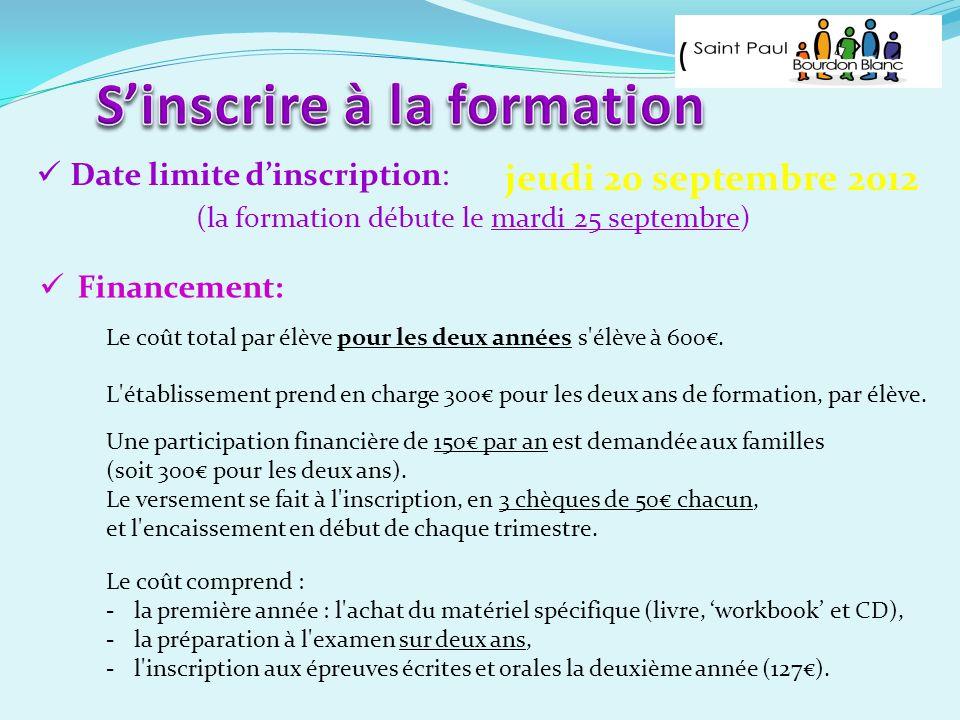 Date limite dinscription: Financement: jeudi 20 septembre 2012 (la formation débute le mardi 25 septembre) Le coût total par élève pour les deux année
