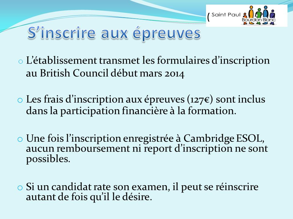 o Létablissement transmet les formulaires dinscription au British Council début mars 2014 o Les frais dinscription aux épreuves (127) sont inclus dans