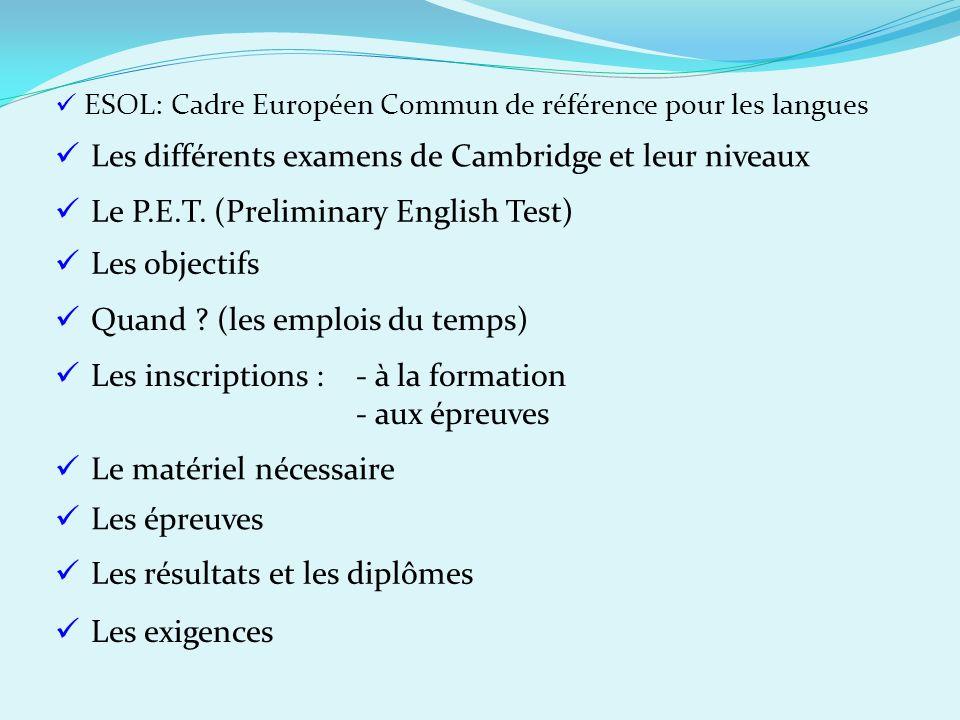 ESOL: Cadre Européen Commun de référence pour les langues Les différents examens de Cambridge et leur niveaux Le P.E.T. (Preliminary English Test) Qua
