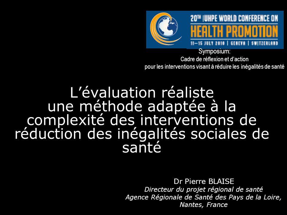 Lévaluation réaliste une méthode adaptée à la complexité des interventions de réduction des inégalités sociales de santé Dr Pierre BLAISE Directeur du