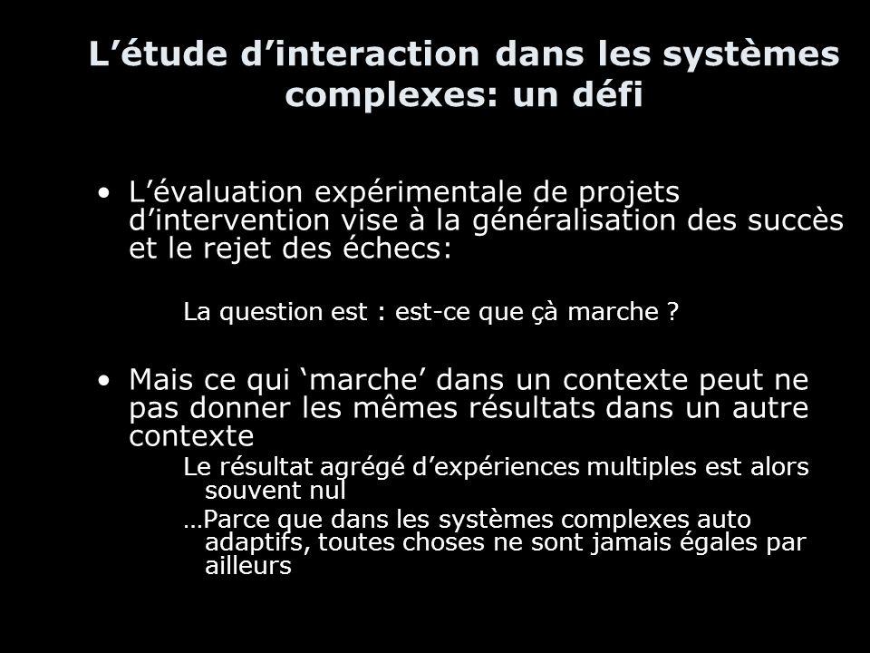 Létude dinteraction dans les systèmes complexes: un défi Lévaluation expérimentale de projets dintervention vise à la généralisation des succès et le