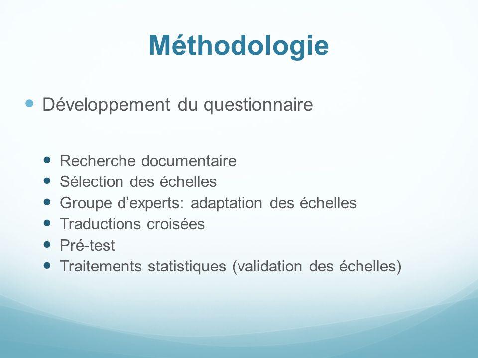 Méthodologie Développement du questionnaire Recherche documentaire Sélection des échelles Groupe dexperts: adaptation des échelles Traductions croisées Pré-test Traitements statistiques (validation des échelles)