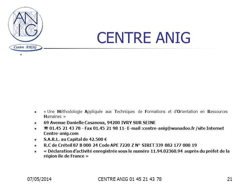 07/05/2014CENTRE ANIG 01 45 21 43 7821 CENTRE ANIG « Une Méthodologie Appliquée aux Techniques de Formations et d'Orientation en Ressources Humaines »