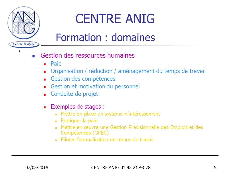07/05/2014CENTRE ANIG 01 45 21 43 785 Formation : domaines Gestion des ressources humaines Paie Organisation / réduction / aménagement du temps de tra