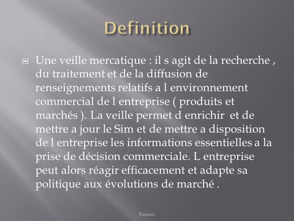 Une veille mercatique : il s agit de la recherche, du traitement et de la diffusion de renseignements relatifs a l environnement commercial de l entre