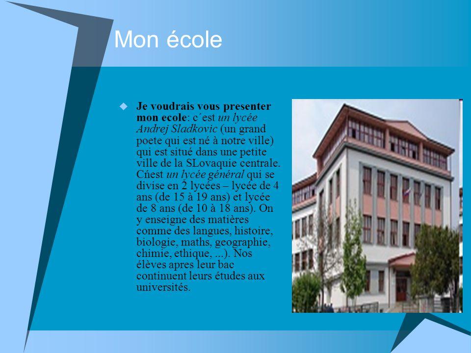 Mon école Je voudrais vous presenter mon ecole: c´est un lycée Andrej Sladkovic (un grand poete qui est né à notre ville) qui est situé dans une petit