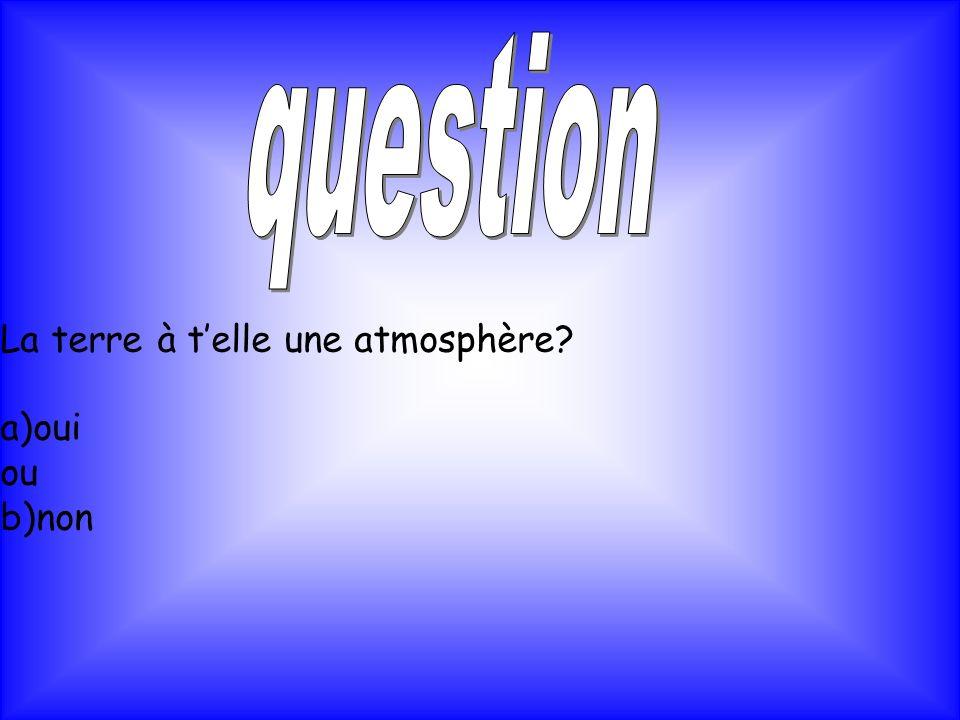 La terre à telle une atmosphère? a)oui ou b)non