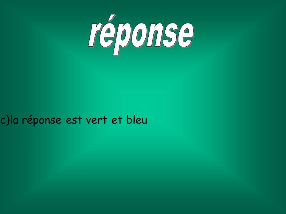 c)la réponse est vert et bleu