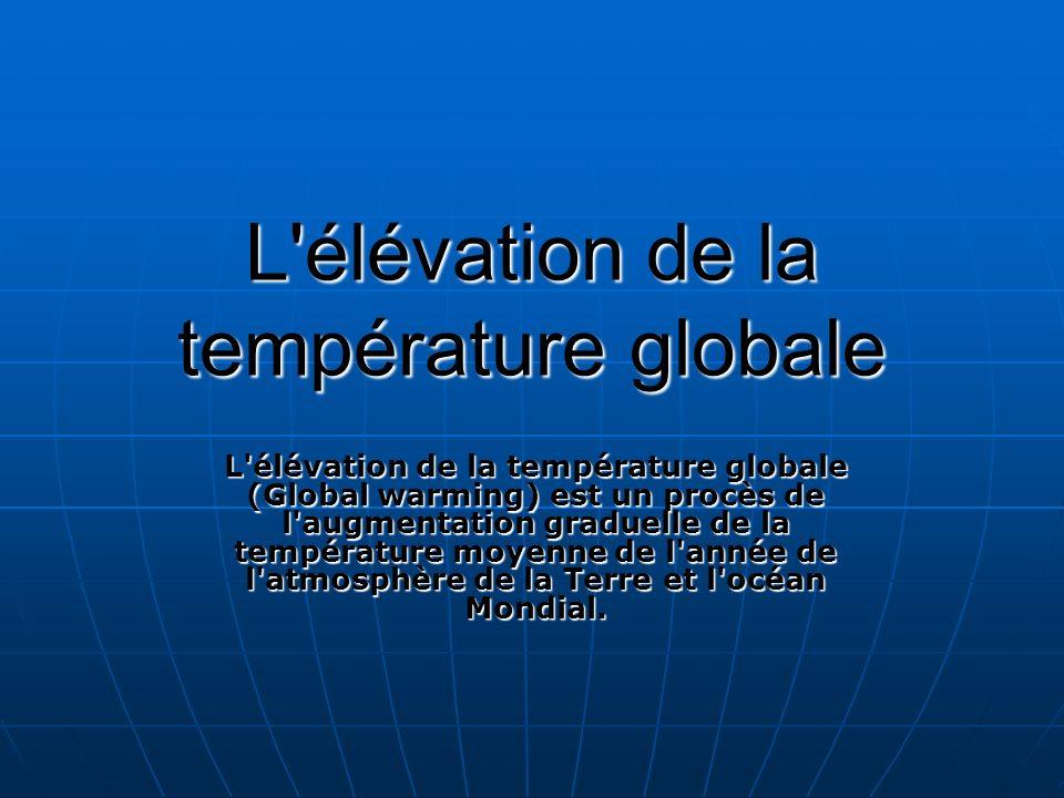 L'élévation de la température globale L'élévation de la température globale (Global warming) est un procès de l'augmentation graduelle de la températu