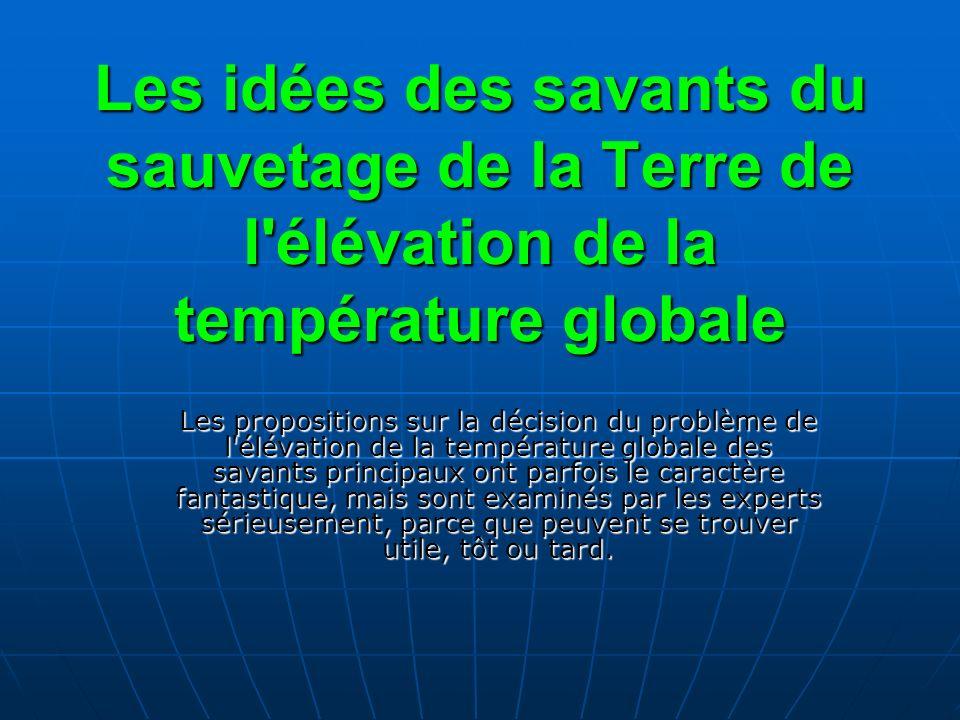 Les idées des savants du sauvetage de la Terre de l'élévation de la température globale Les propositions sur la décision du problème de l'élévation de