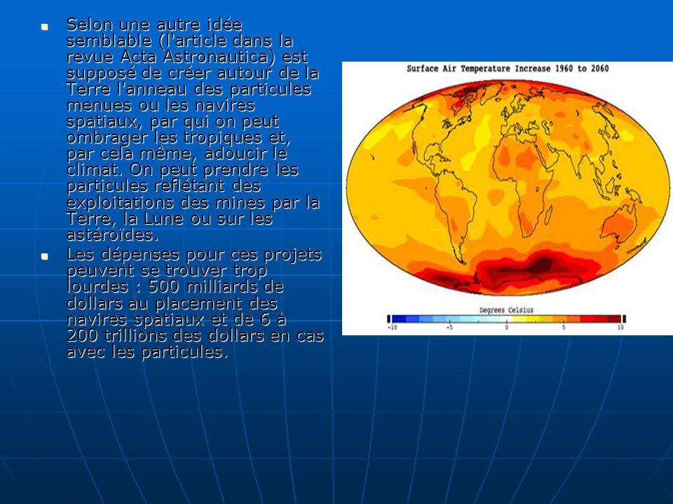 Le climatologue Ouollas le Broker (Wallace Broker) propose de diffuser dans la stratosphère à la hauteur plus de 15 km à l aide des globes et les avions de la particule du soufre, qui se tiendront à ce niveau environ un ou deux ans.