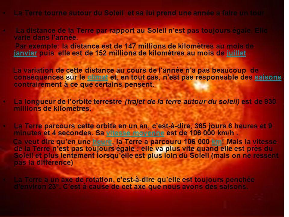La Terre tourne autour du Soleil et sa lui prend une année a faire un tour La distance de la Terre par rapport au Soleil n'est pas toujours égale. Ell