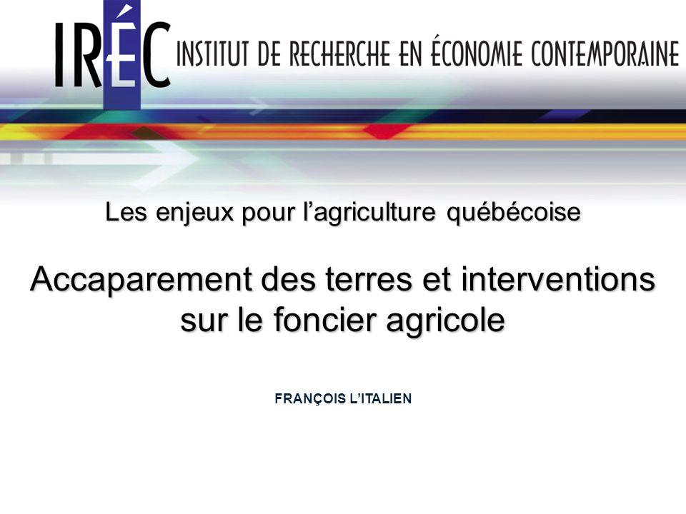 Les enjeux pour lagriculture québécoise Accaparement des terres et interventions sur le foncier agricole FRANÇOIS LITALIEN
