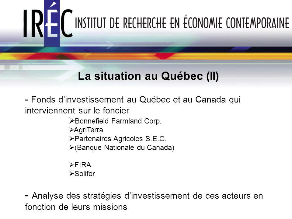 La situation au Québec (II) - Fonds dinvestissement au Québec et au Canada qui interviennent sur le foncier Bonnefield Farmland Corp.