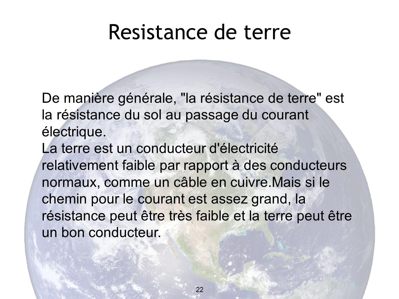 Resistance de terre De manière générale, la résistance de terre est la résistance du sol au passage du courant électrique.