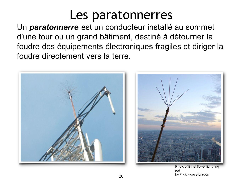 Les paratonnerres Un paratonnerre est un conducteur installé au sommet d'une tour ou un grand bâtiment, destiné à détourner la foudre des équipements