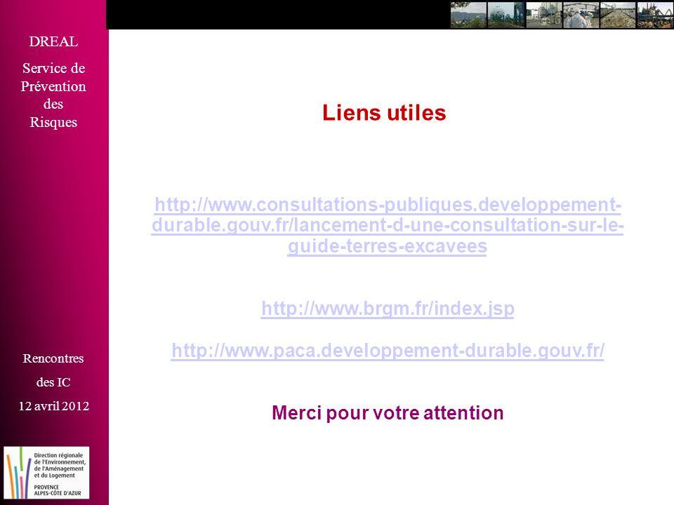 DREAL Service de Prévention des Risques Rencontres des IC 12 avril 2012 Liens utiles http://www.consultations-publiques.developpement- durable.gouv.fr