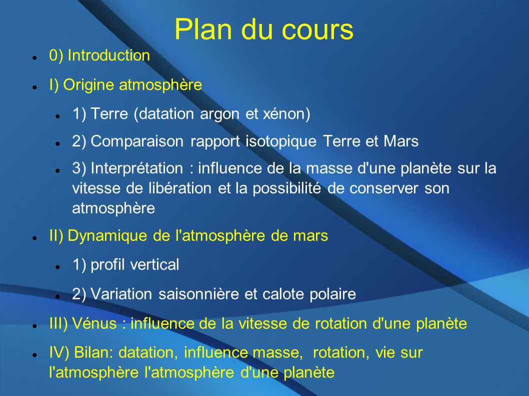 Plan du cours 0) Introduction I) Origine atmosphère 1) Terre (datation argon et xénon) 2) Comparaison rapport isotopique Terre et Mars 3) Interprétati