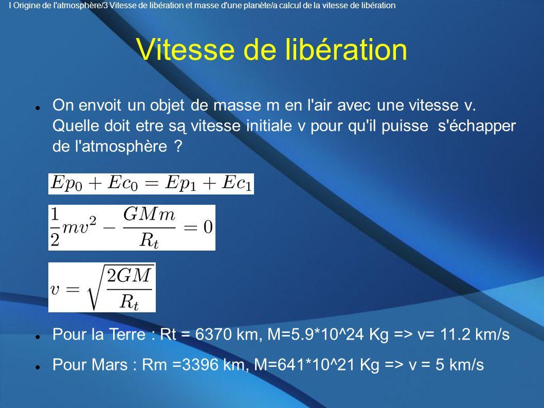 Vitesse de libération On envoit un objet de masse m en l'air avec une vitesse v. Quelle doit etre są vitesse initiale v pour qu'il puisse s'échapper d