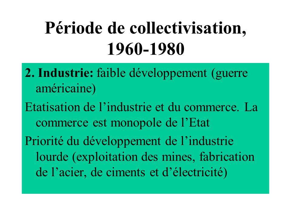 Période de collectivisation, 1960-1980 2. Industrie: faible développement (guerre américaine) Etatisation de lindustrie et du commerce. La commerce es