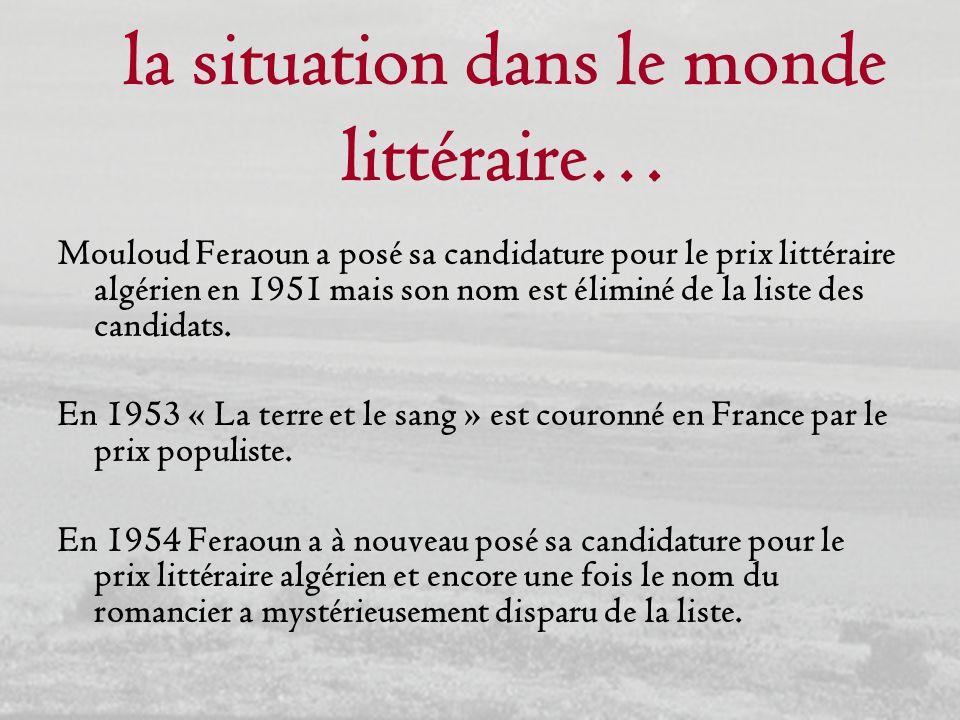 la situation dans le monde littéraire… Mouloud Feraoun a posé sa candidature pour le prix littéraire algérien en 1951 mais son nom est éliminé de la l