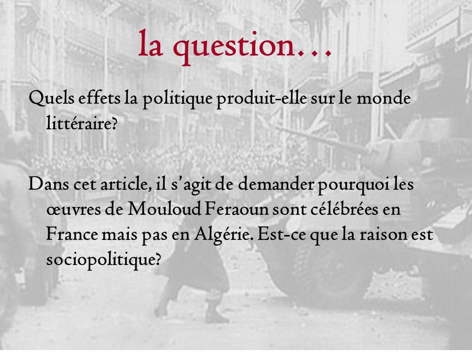la question… Quels effets la politique produit-elle sur le monde littéraire? Dans cet article, il sagit de demander pourquoi les œuvres de Mouloud Fer