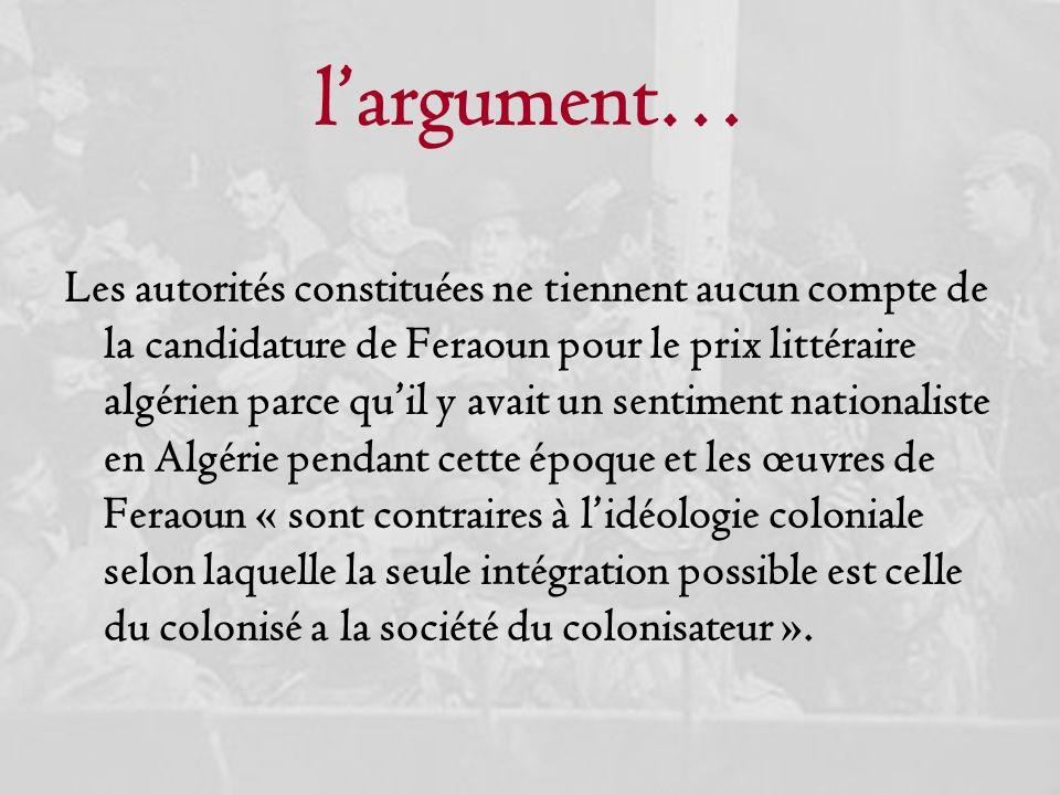 largument… Les autorités constituées ne tiennent aucun compte de la candidature de Feraoun pour le prix littéraire algérien parce quil y avait un sent