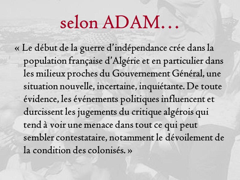selon ADAM… « Le début de la guerre dindépendance crée dans la population française dAlgérie et en particulier dans les milieux proches du Gouvernemen