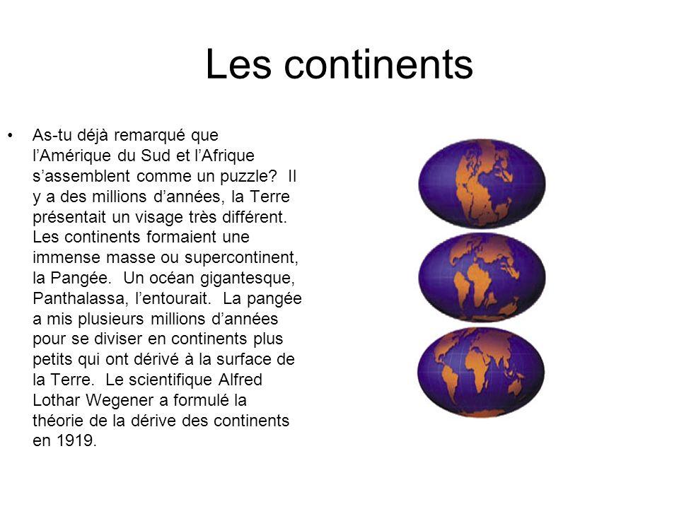 Les continents As-tu déjà remarqué que lAmérique du Sud et lAfrique sassemblent comme un puzzle? Il y a des millions dannées, la Terre présentait un v