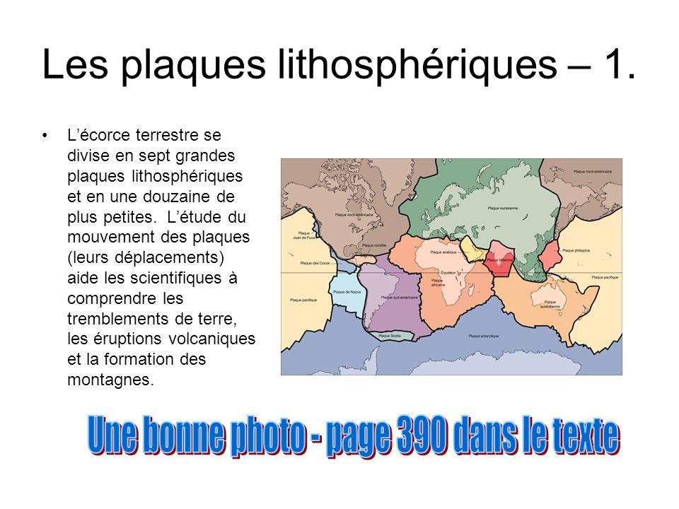 Les plaques lithosphériques – 1. Lécorce terrestre se divise en sept grandes plaques lithosphériques et en une douzaine de plus petites. Létude du mou